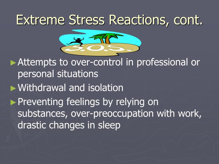 Extreme Stress Reactions, cont.