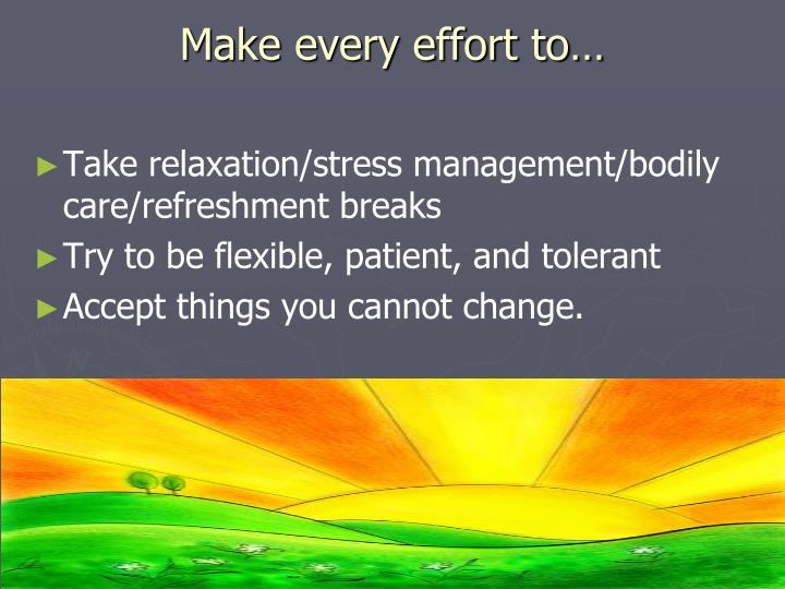 Make every effort to…