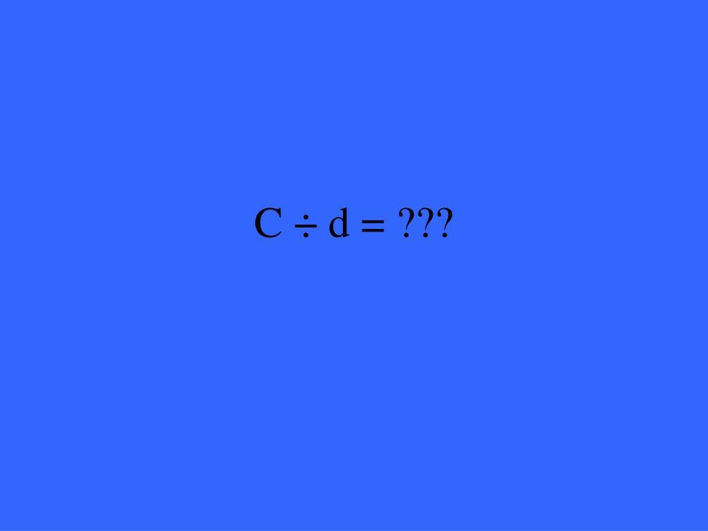 C ÷ d = ???
