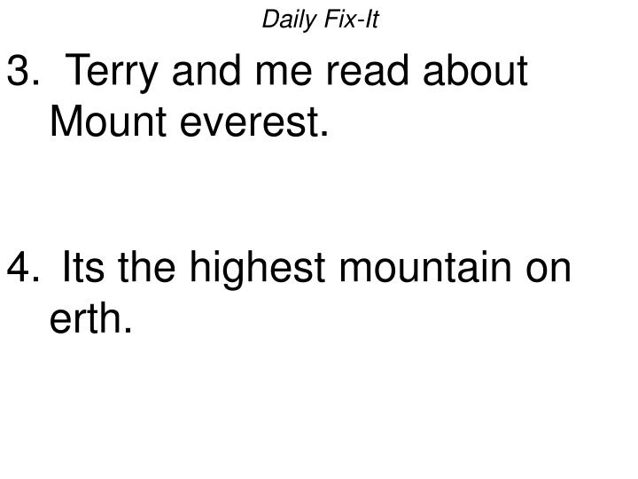 Daily fix it 3 terry and me read about mount everest its the highest mountain on erth