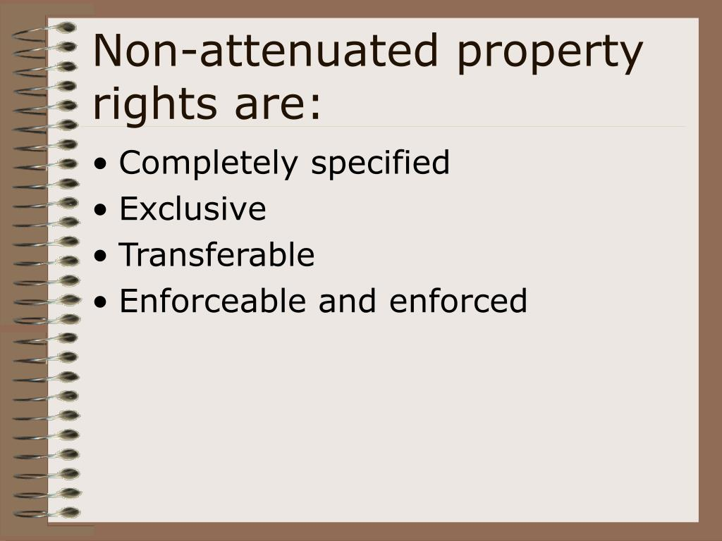 Non-attenuated property rights are: