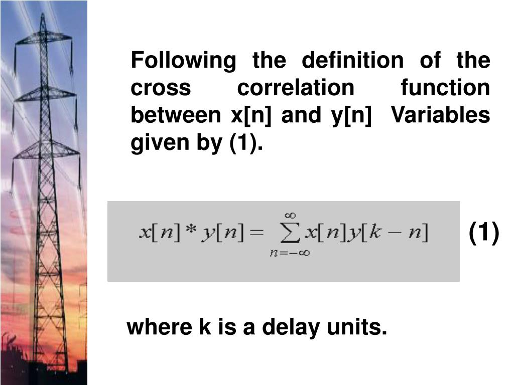 Following the definition of the cross correlation function between x[n] and y[n]  Variables given by (1).