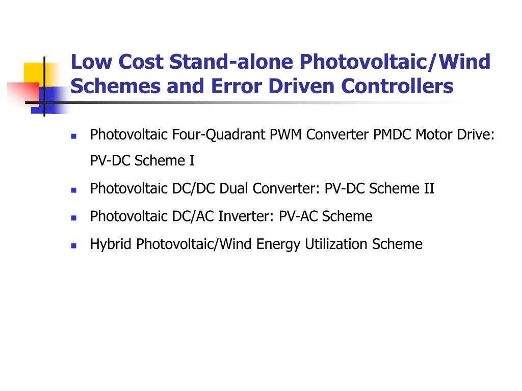 Low Cost Stand-alone Photovoltaic/Wind Schemes and Error Driven Controllers