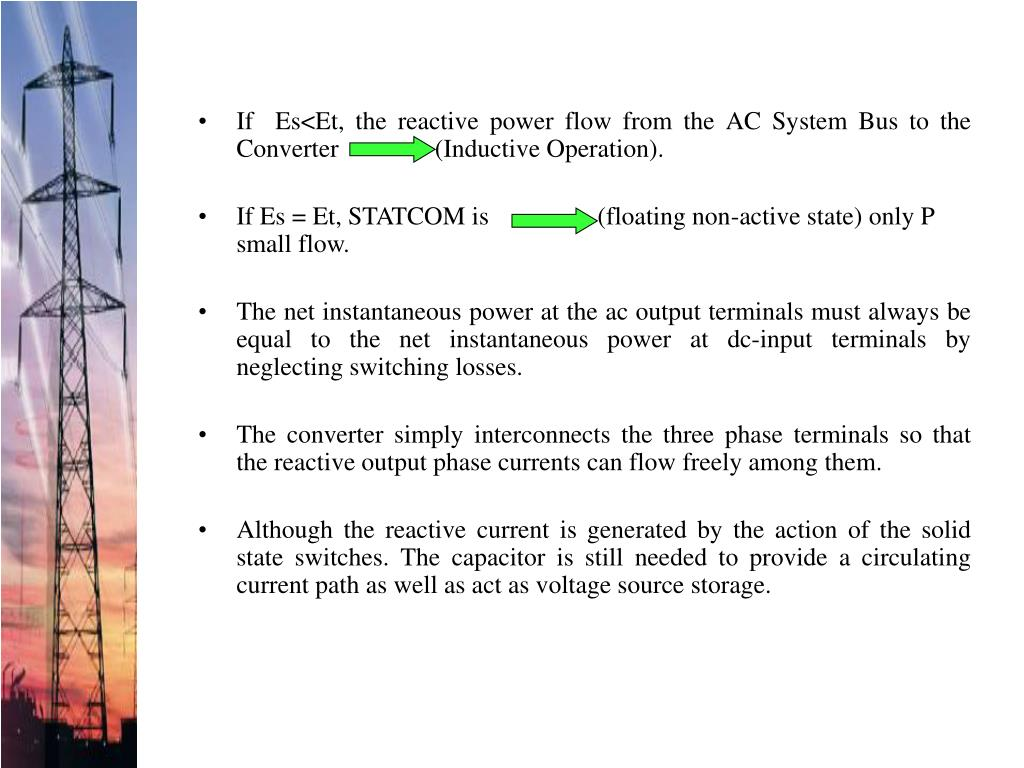 If  Es<Et, the reactive power flow from the AC System Bus to the Converter               (Inductive Operation).
