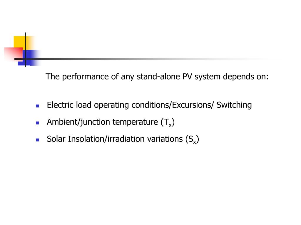 The performance of any stand-alone PV system depends on:
