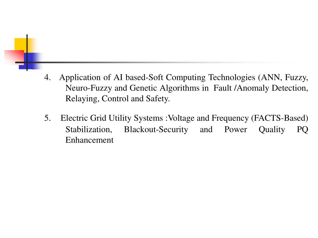 4.   Application of AI based-Soft Computing Technologies (ANN, Fuzzy, Neuro-Fuzzy and Genetic Algorithms in  Fault /Anomaly Detection, Relaying, Control and Safety.