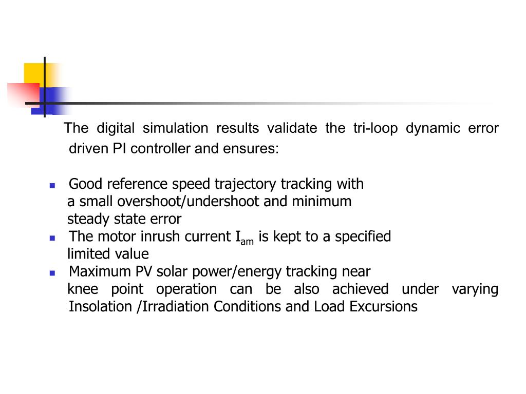 The digital simulation results validate the tri-loop dynamic error driven PI controller and ensures:
