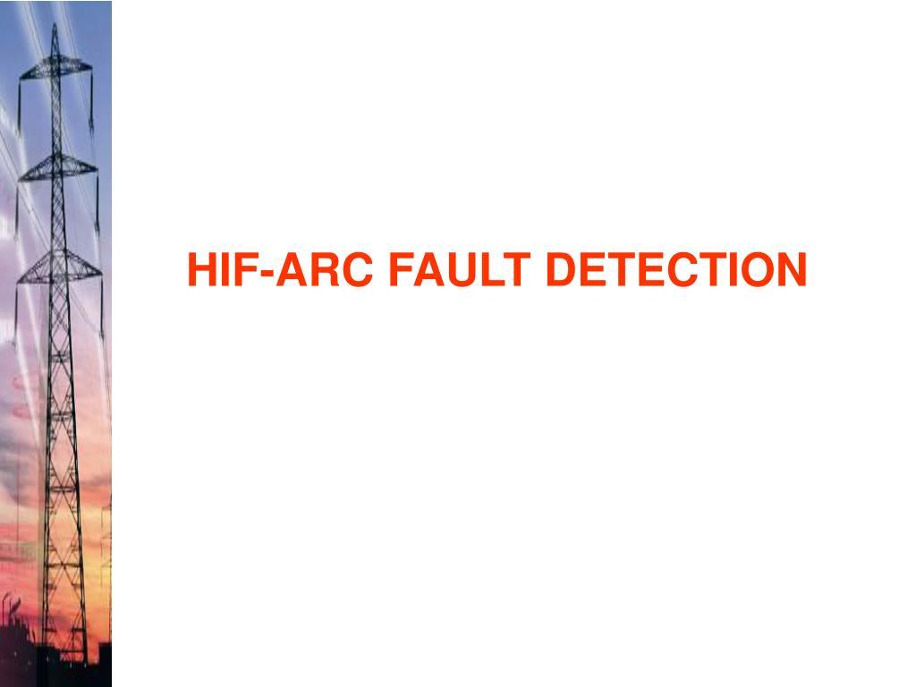 HIF-ARC FAULT DETECTION