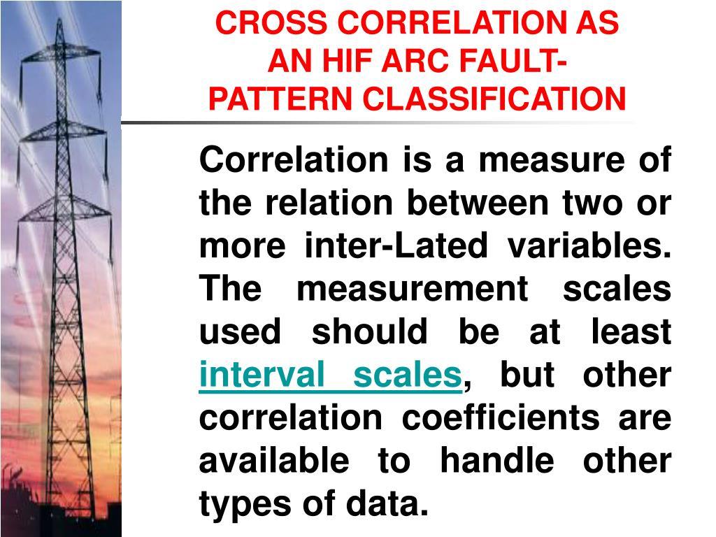 CROSS CORRELATION AS AN HIF ARC FAULT-PATTERN CLASSIFICATION