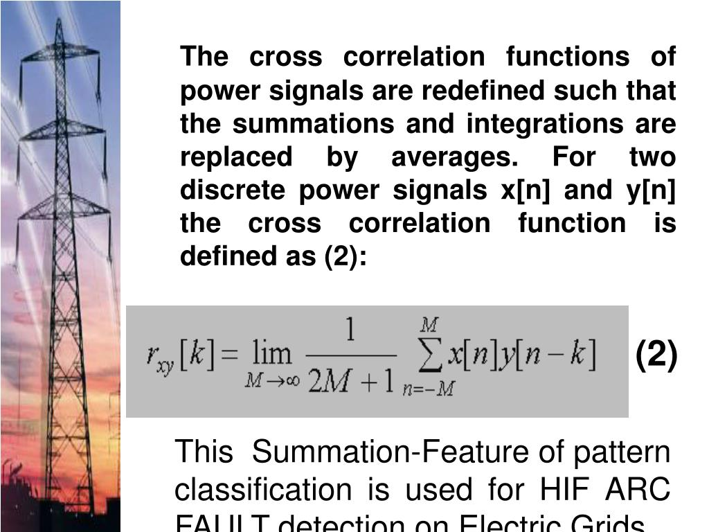 The cross correlation functions of power signals are redefined such that the summations and integrations are replaced by averages. For two discrete power signals x[n] and y[n] the cross correlation function is defined as (2):