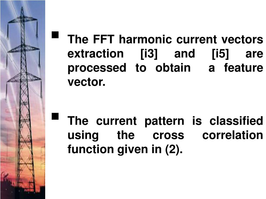 The FFT harmonic current vectors extraction [i3] and [i5] are processed to obtain  a feature vector.