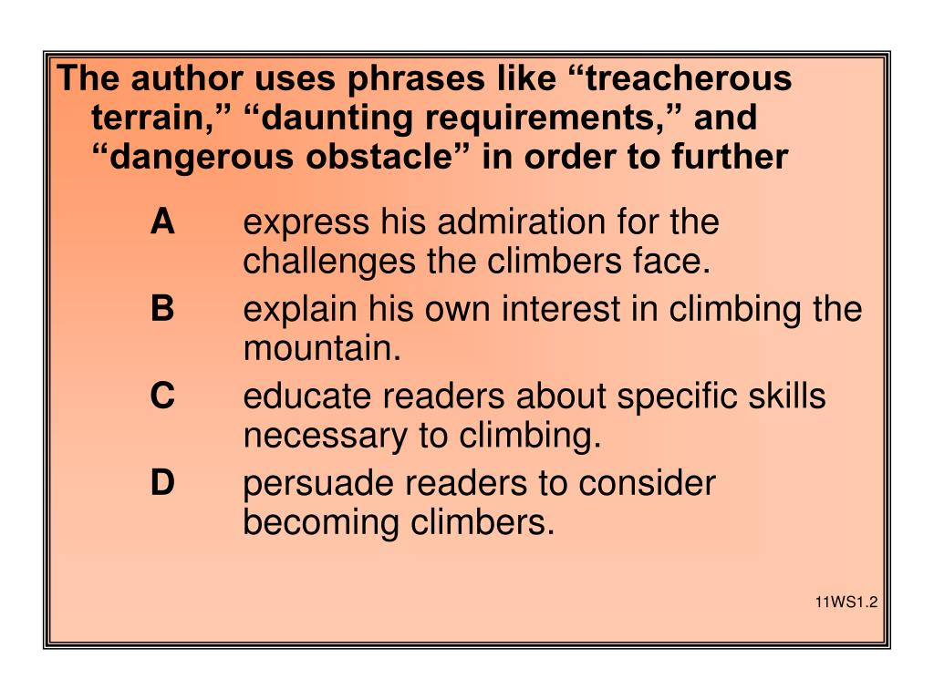 "The author uses phrases like ""treacherous terrain,"" ""daunting requirements,"" and ""dangerous obstacle"" in order to further"