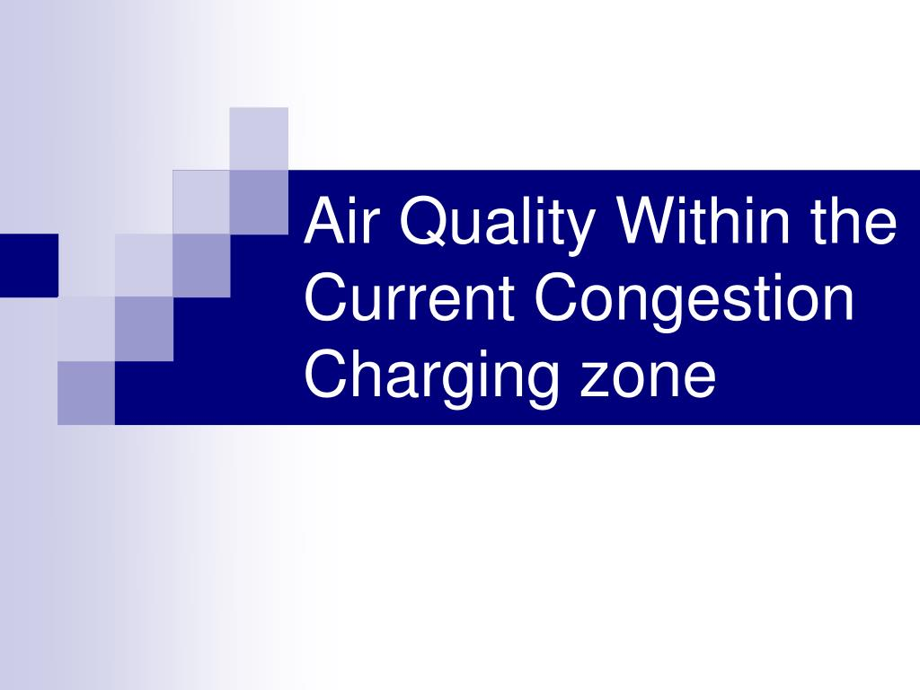 Air Quality Within the Current Congestion Charging zone