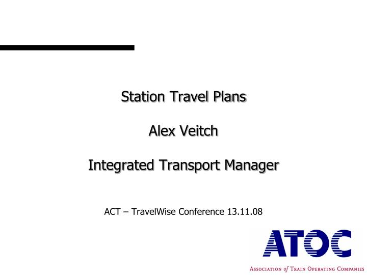 Station travel plans alex veitch integrated transport manager