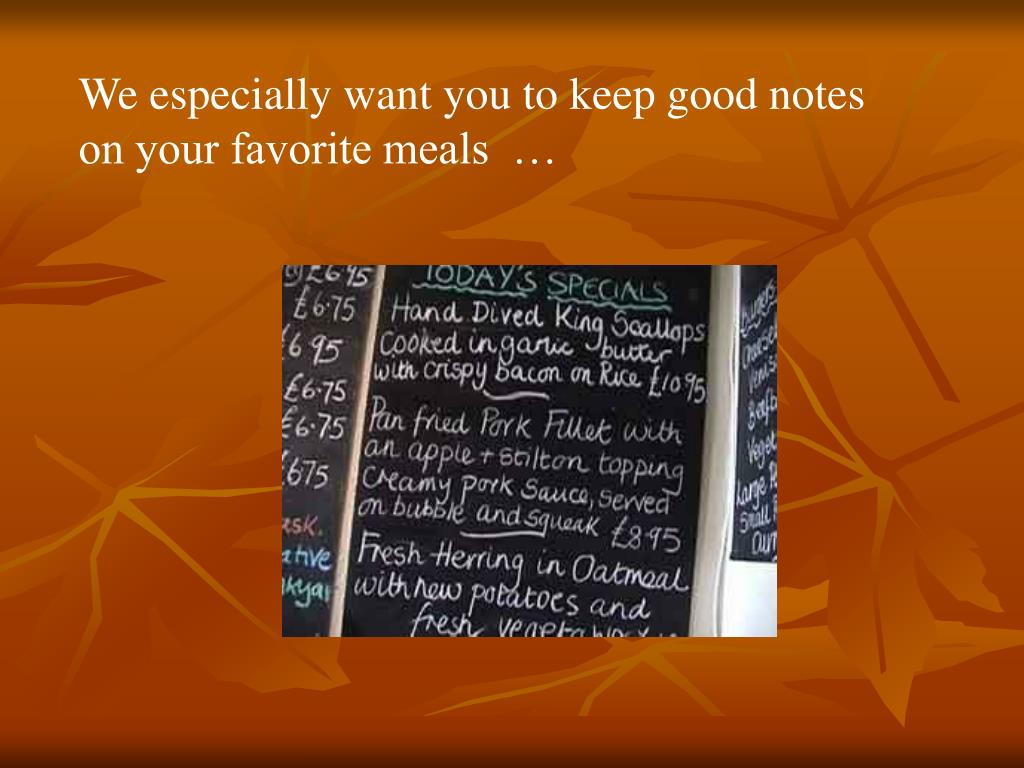 We especially want you to keep good notes on your favorite meals  …