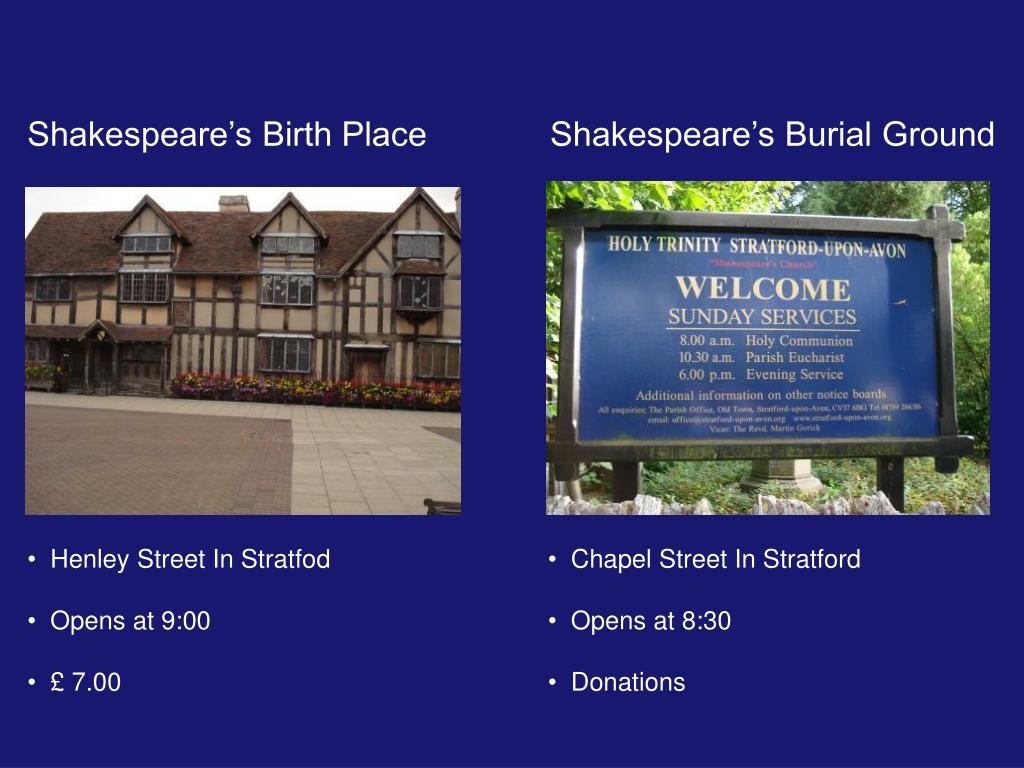 Shakespeare's Birth Place            Shakespeare's Burial Ground