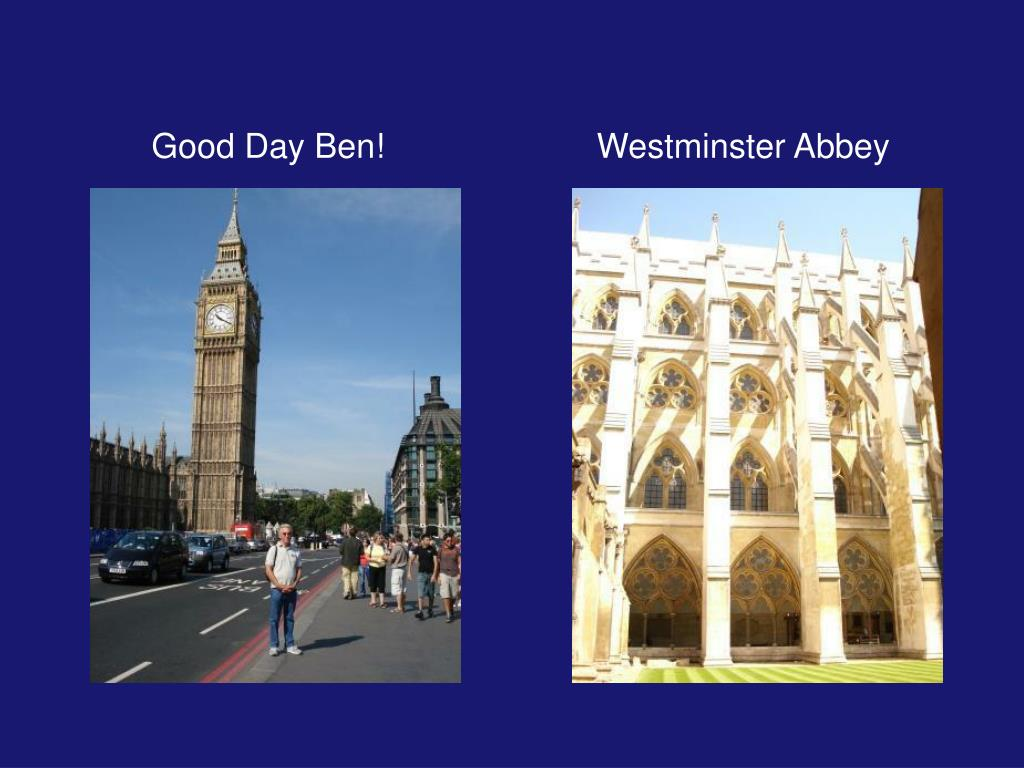 Good Day Ben!        Westminster Abbey