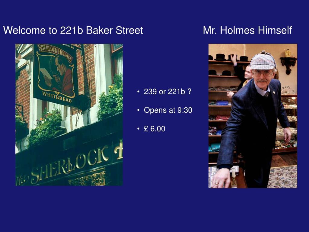 Welcome to 221b Baker Street                     Mr. Holmes Himself