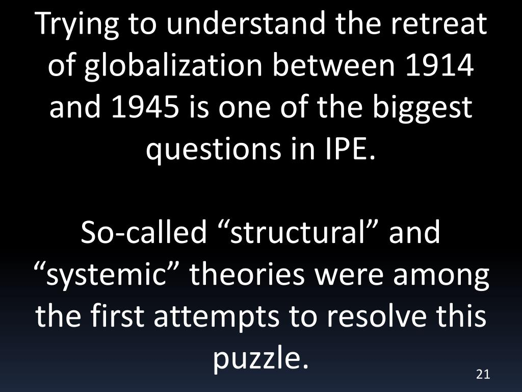 Trying to understand the retreat of globalization between 1914 and 1945 is one of the biggest questions in IPE.