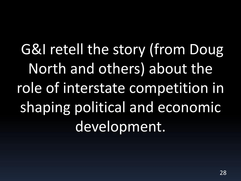 G&I retell the story (from Doug North and others) about the role of interstate competition in shaping political and economic development.