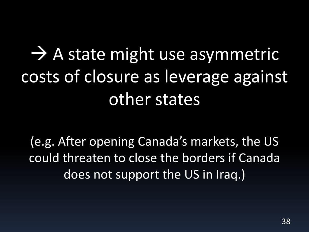  A state might use asymmetric costs of closure as leverage against other states