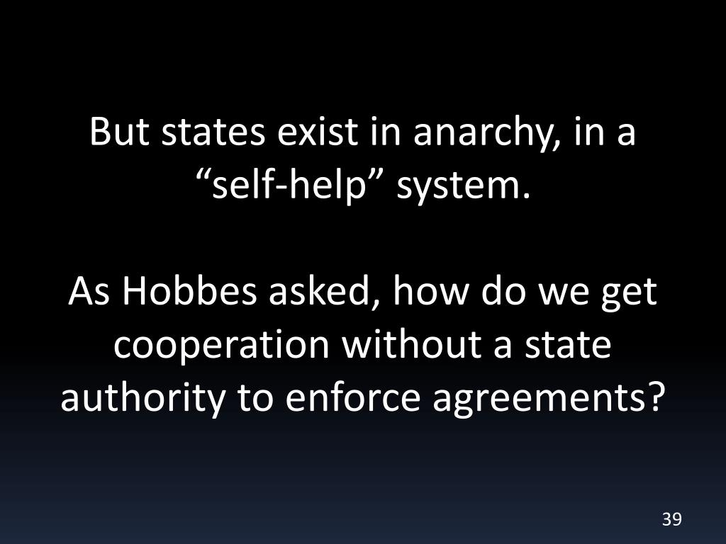 "But states exist in anarchy, in a ""self-help"" system."