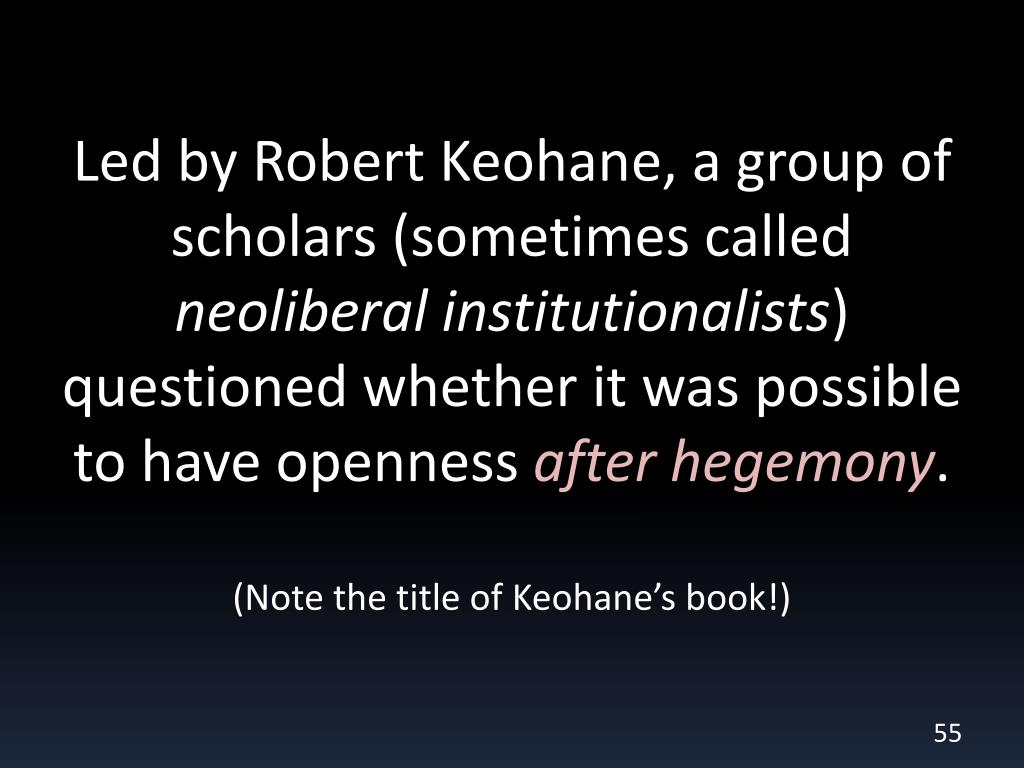Led by Robert Keohane, a group of scholars (sometimes called