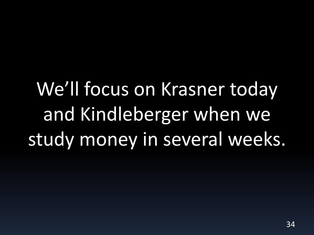 We'll focus on Krasner today and Kindleberger when we study money in several weeks.