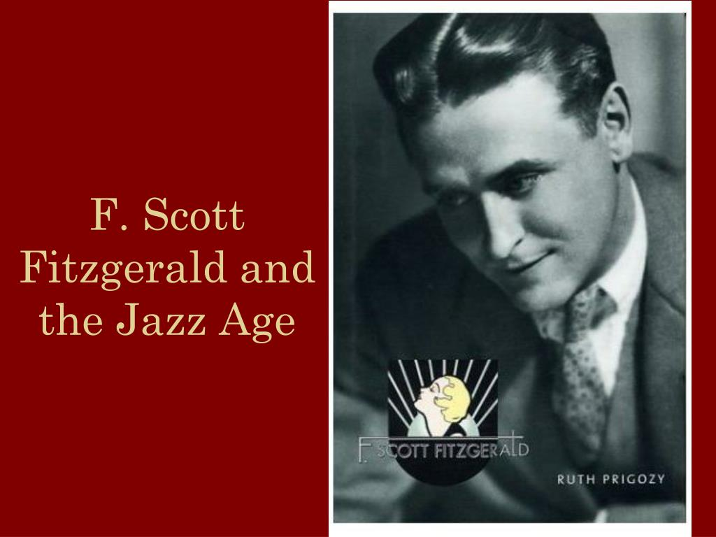 an analysis of the jazz age in the great gatsby by f scott fitzgerald Jazz music in the great gatsby in f scott fitzgerald's, the great gatsby, the reader sees a common theme of corruption of the american dream in the 1920's, the times are changing in america and morals are becoming looser and the lifestyle of the wealthy is more careless.