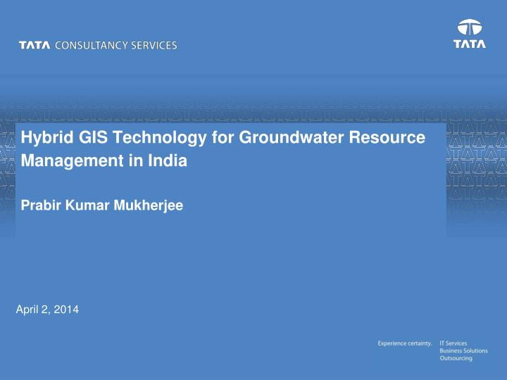 Hybrid gis technology for groundwater resource management in india prabir kumar mukherjee