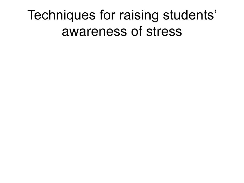 Techniques for raising students' awareness of stress
