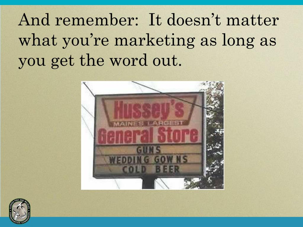 And remember:  It doesn't matter what you're marketing as long as you get the word out.