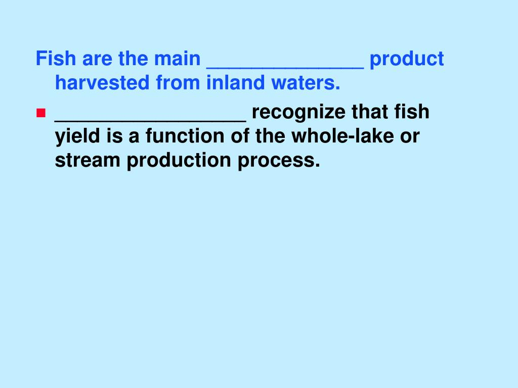 Fish are the main ______________ product harvested from inland waters.