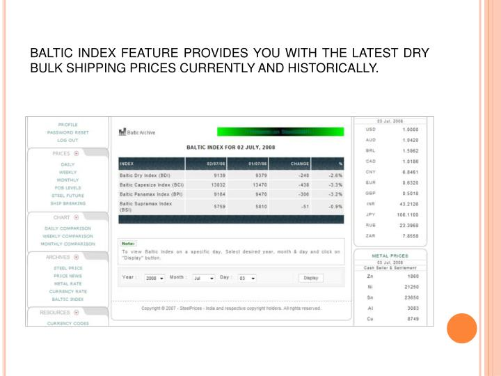 BALTIC INDEX FEATURE PROVIDES YOU WITH THE LATEST DRY BULK SHIPPING PRICES CURRENTLY AND HISTORICALLY.