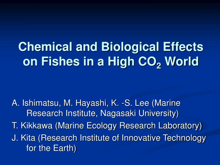 Chemical and biological effects on fishes in a high co 2 world