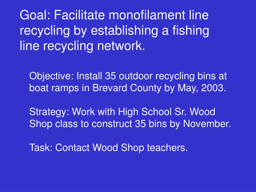 Goal: Facilitate monofilament line recycling by establishing a fishing line recycling network.