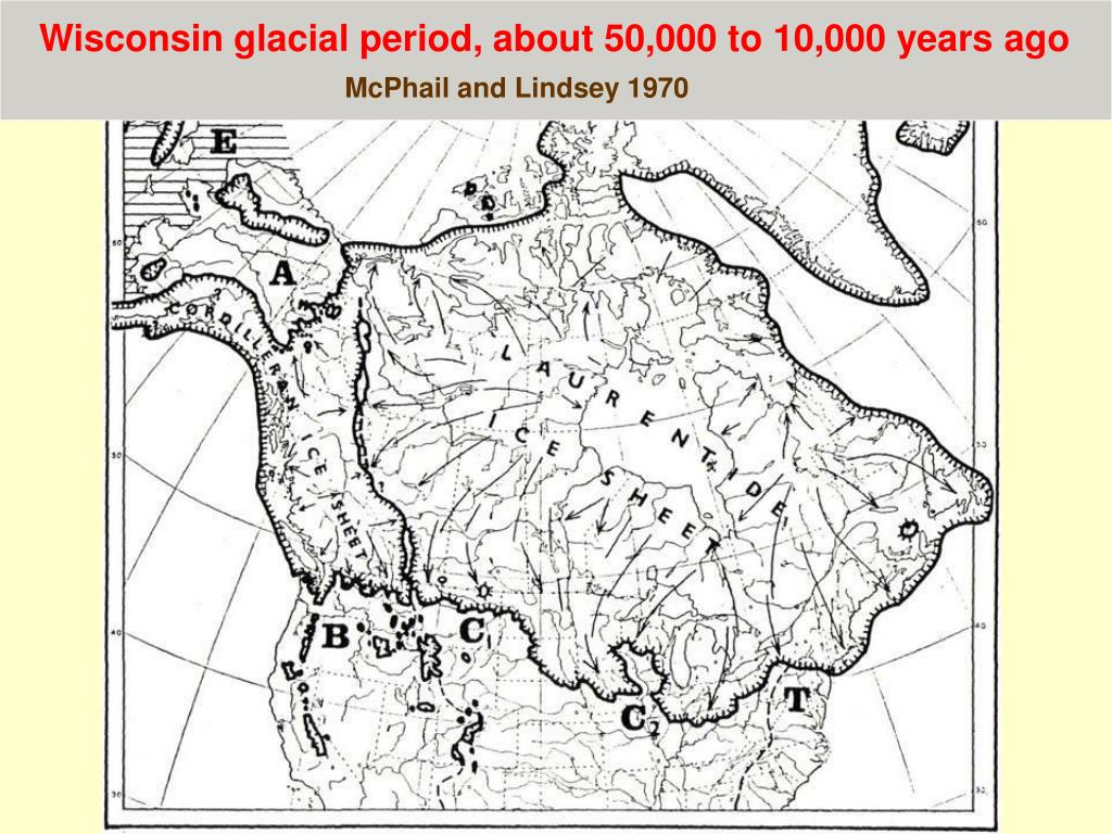 Wisconsin glacial period, about 50,000 to 10,000 years ago