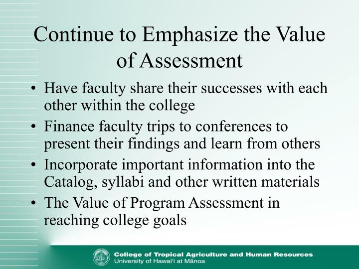 Continue to Emphasize the Value of Assessment