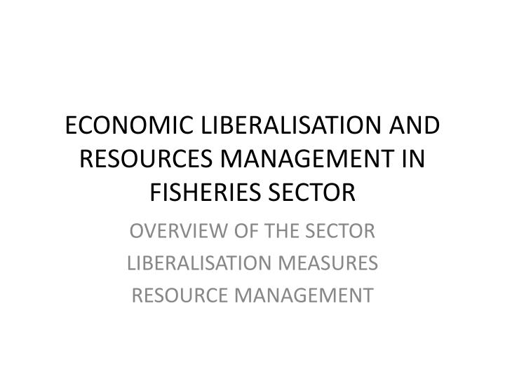 Economic liberalisation and resources management in fisheries sector