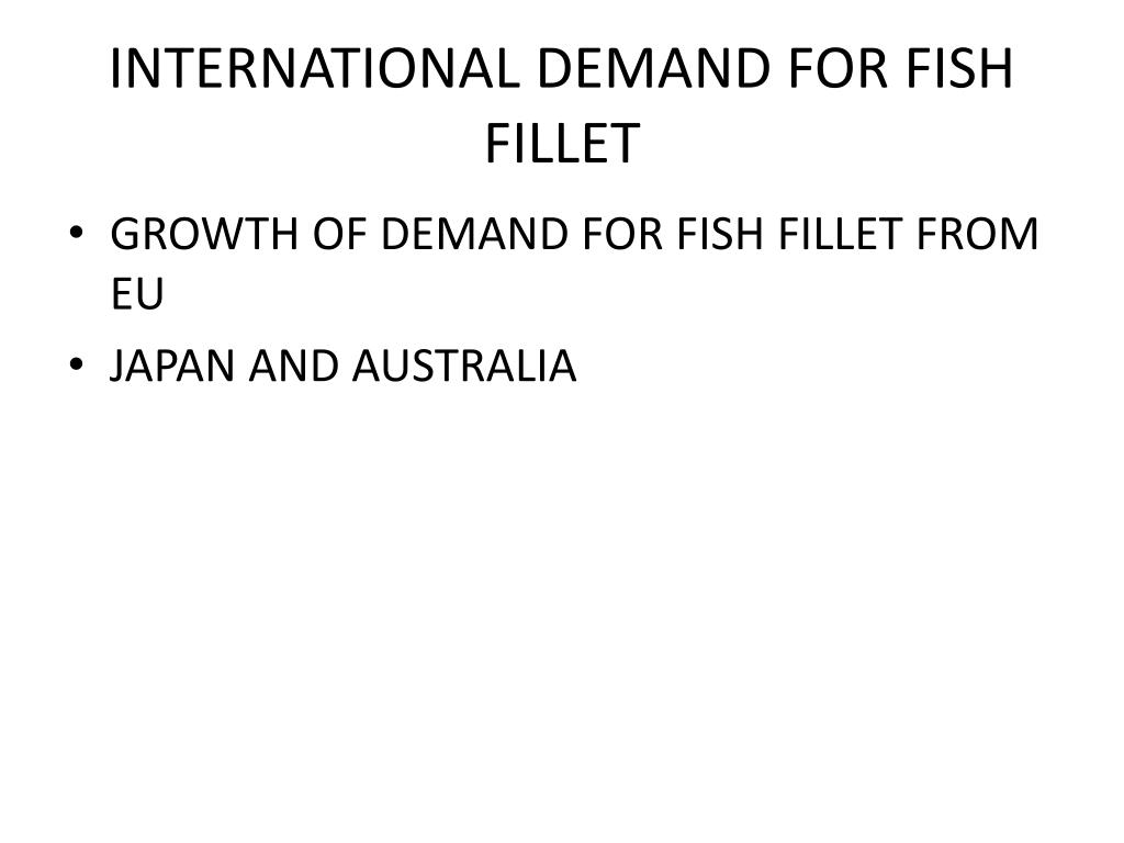 INTERNATIONAL DEMAND FOR FISH FILLET