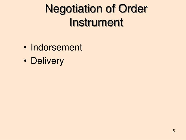 Negotiation of Order Instrument