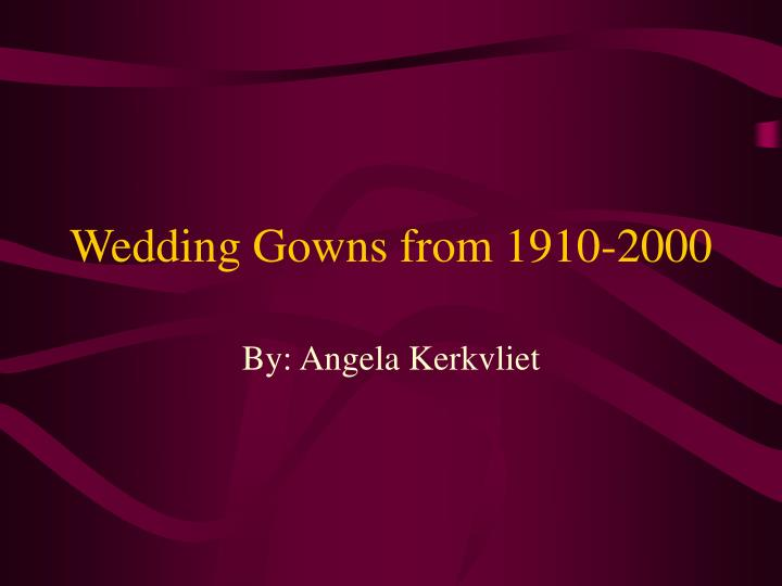 Wedding gowns from 1910 2000