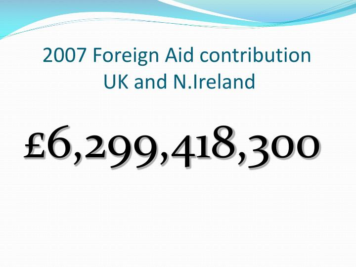 2007 foreign aid contribution uk and n ireland