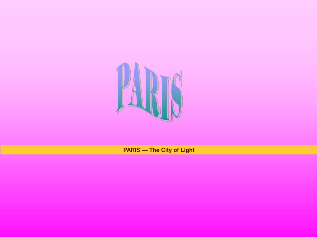 PARIS — The City of Light