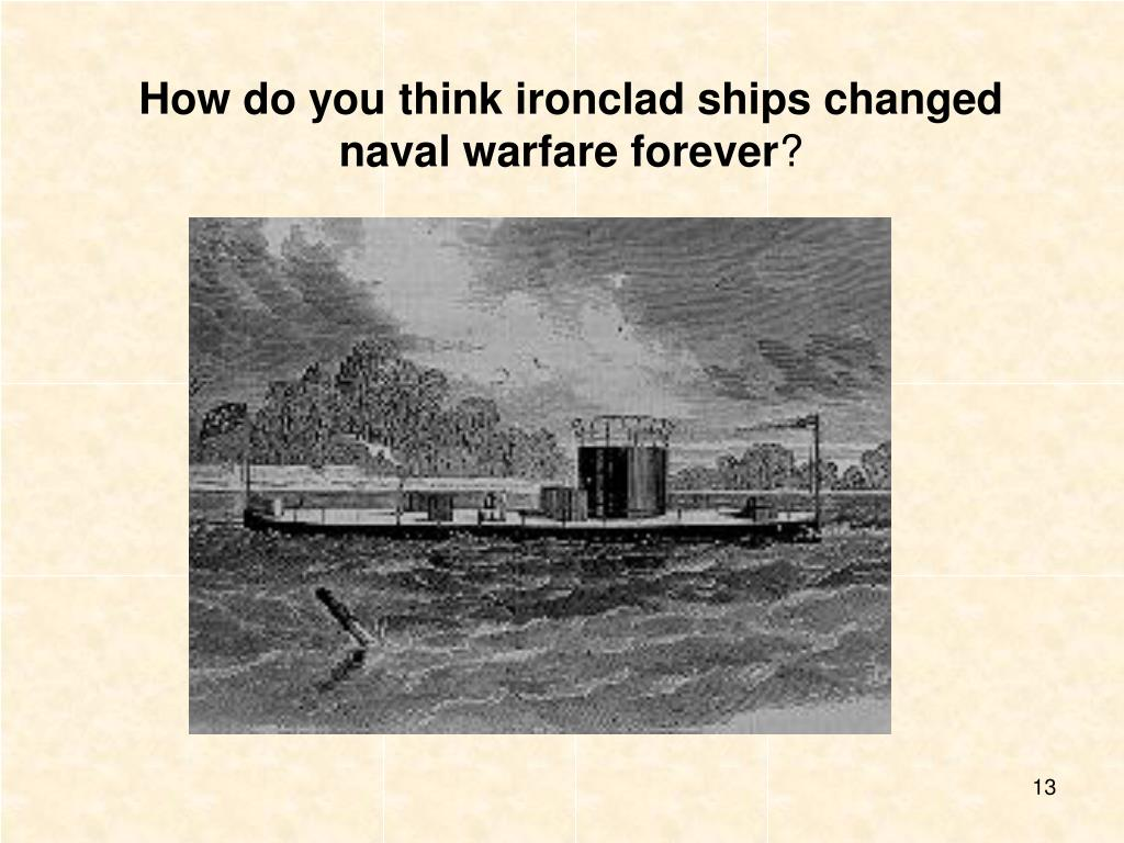 How do you think ironclad ships changed naval warfare forever