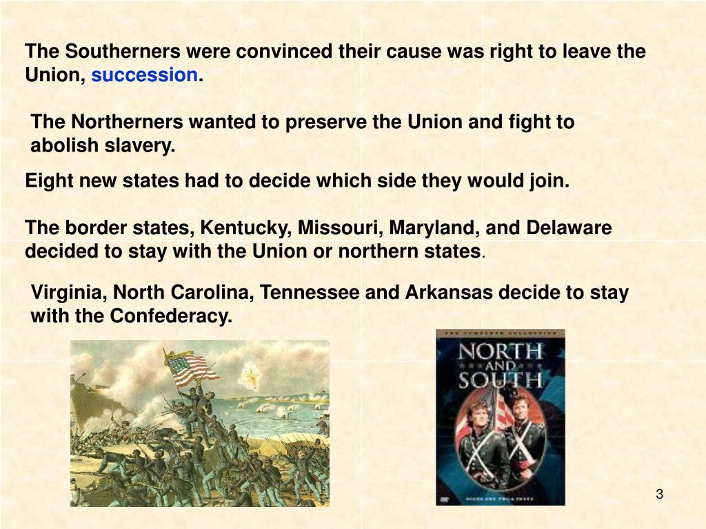 The Southerners were convinced their cause was right to leave the Union,