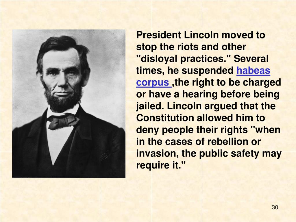 "President Lincoln moved to stop the riots and other ""disloyal practices."" Several times, he suspended"
