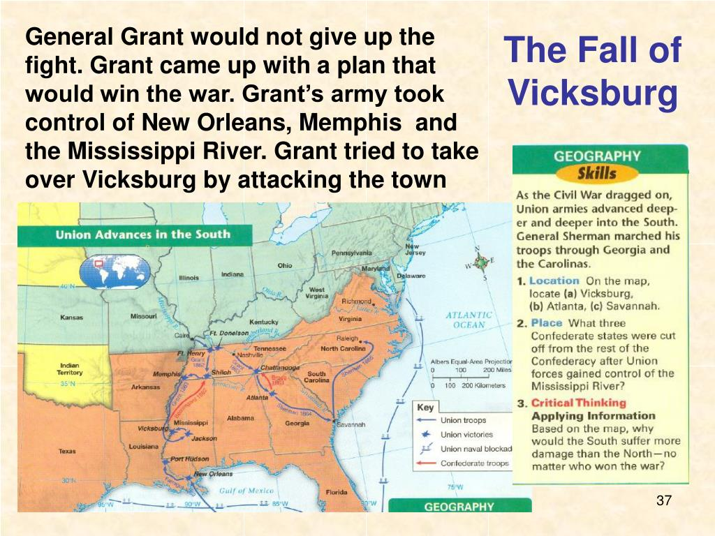 General Grant would not give up the fight. Grant came up with a plan that would win the war. Grant's army took control of New Orleans, Memphis  and the Mississippi River. Grant tried to take over Vicksburg by attacking the town from the re
