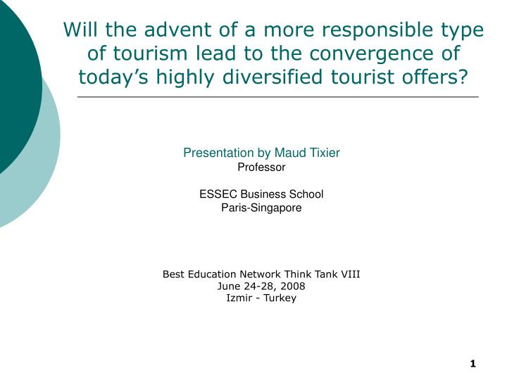 Will the advent of a more responsible type of tourism lead to the convergence of today's highly di...