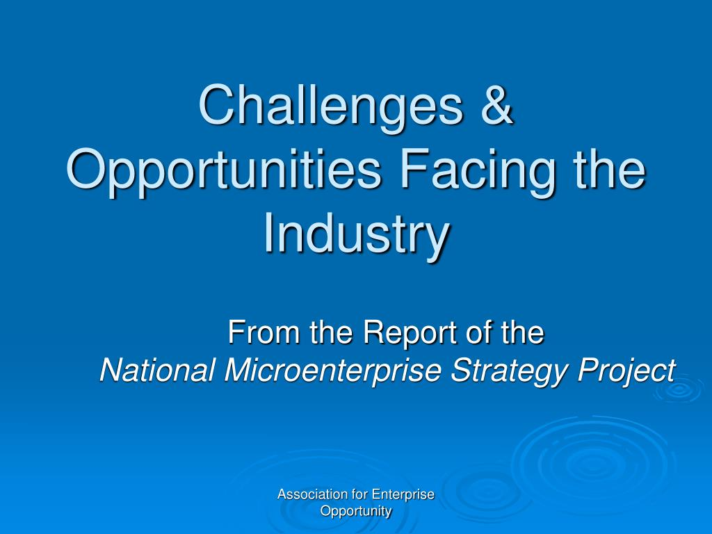 Challenges & Opportunities Facing the Industry